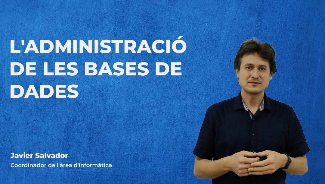 L'administració de les bases de dades – Javier Salvador